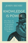 Knowledge is Power (Icon Science) : How Magic, the Government and an Apocalyptic Vision Helped Francis Bacon to Create Modern Science