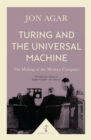 Turing and the Universal Machine (Icon Science) : The Making of the Modern Computer