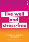A Practical Guide to Well-being : Live Well & Stress-Free
