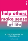 A Practical Guide to Counselling : Help Others Make Sense of Life