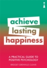 A Practical Guide to Positive Psychology : Achieve Lasting Happiness