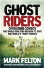 Ghost Riders : Operation Cowboy, the World War Two Mission to Save the World's Finest Horses