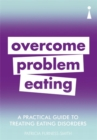A Practical Guide to Treating Eating Disorders : Overcome Problem Eating