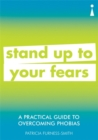 A Practical Guide to Overcoming Phobias : Stand Up to Your Fears