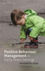 Positive Behaviour Management in Early Years Settings : An Essential Guide