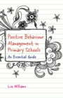 Positive Behaviour Management in Primary Schools : An Essential Guide