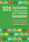 101 Inclusive and SEN Humanities and Language Lessons : Fun Activities and Lesson Plans for Children Aged 3 - 11 - Book