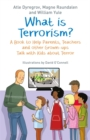 What is Terrorism? : A Book to Help Parents, Teachers and Other Grown-Ups Talk with Kids About Terror - Book