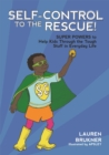 Self-Control to the Rescue! : Super Powers to Help Kids Through the Tough Stuff in Everyday Life