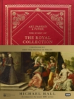 Art, Passion & Power : The Story of the Royal Collection - Book