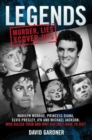 Legends: Murder, Lies and Cover-Ups : Marilyn Monroe, Princess Diana, Elvis Presley, JFK and Michael Jackson: Who Killed Them and Why Did They Have to Die?