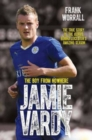 Jamie Vardy, The Boy From Nowhere : The Boy from Nowhere - The True Story of the Genius Behind Leicester City's 5000-1 Winning Season