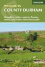 Walking in County Durham : 40 walking routes exploring Pennine moors, river valleys and coastal paths