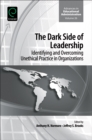 The Dark Side of Leadership : Identifying and Overcoming Unethical Practice in Organizations
