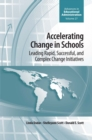 Accelerating Change in Schools : Leading Rapid, Successful, and Complex Change Initiatives
