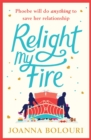Relight My Fire : A Hilarious Rom Com That Will Have You Belly Laughing from Page One!
