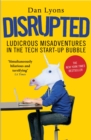 Disrupted : Ludicrous Misadventures in the Tech Start-up Bubble