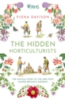 The Hidden Horticulturists : The Untold Story of the Men who Shaped Britain's Gardens - Book
