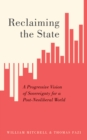 Reclaiming the State : A Progressive Vision of Sovereignty for a Post-Neoliberal World