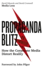 Propaganda Blitz : How the Corporate Media Distort Reality