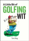 A Little Bit of Golfing Wit : Quips and Quotes for the Golf-Obsessed
