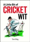 A Little Bit of Cricket Wit : Quips and Quotes for the Cricket-Obsessed