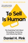 To Sell is Human : The Surprising Truth About Persuading, Convincing, and Influencing Others