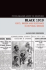 Black 1919 : Riots, Racism and Resistance in Imperial Britain