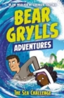 A Bear Grylls Adventure 4: The Sea Challenge : by bestselling author and Chief Scout Bear Grylls