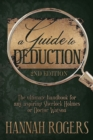 A Guide to Deduction : The ultimate handbook for any aspiring Sherlock Holmes or Doctor Watson