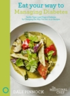 Eat Your Way to Managing Diabetes : Tackle Type-1 and Type-2 Diabetes by Changing the Way You Eat, in 50 Recipes - Book