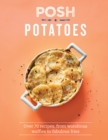 Posh Potatoes : Over 70 recipes, from wondrous waffles to fabulous fries - Book