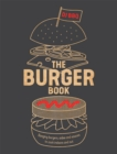 The Burger Book : Banging burgers, sides and sauces to cook indoors and out - Book