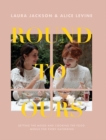 Round to Ours : Setting the mood and cooking the food: menus for every gathering - Book
