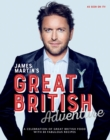 James Martin's Great British Adventure : A celebration of Great British food, with 80 fabulous recipes - Book
