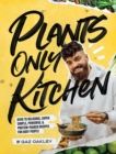 Plants Only Kitchen : Over 70 delicious, super-simple, powerful & protein-packed recipes for busy people