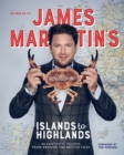 James Martin's Islands to Highlands : 80 fantastic recipes from around the British Isles - Book
