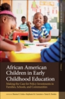 African American Children in Early Childhood Education : Making the Case for Policy Investments in Families, Schools, and Communities