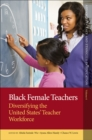 Black Female Teachers : Diversifying the United States' Teacher Workforce