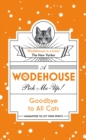 Goodbye to All Cats : (Wodehouse Pick-Me-Up)