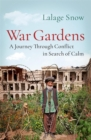 War Gardens : A Journey Through Conflict in Search of Calm - Book