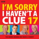 I'm Sorry I Haven't A Clue 17 : The Award-Winning BBC Radio 4 Comedy