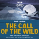 The Call of the Wild : A BBC Radio full-cast dramatisation