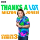 Thanks A Lot, Milton Jones!: Complete Series 3 : 6 episodes of the BBC Radio 4 comedy - eAudiobook