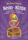 Neon the Ninja Activity Book for Children who Struggle with Sleep and Nightmares : A Therapeutic Story with Creative Activities for Children Aged 5-10