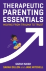 Therapeutic Parenting Essentials : Moving from Trauma to Trust