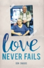 Love Never Fails : The daily round and common task of caring for my disabled wife