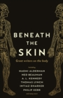 Beneath the Skin : Love Letters to the Body by Great Writers