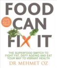 Food Can Fix it : The Superfood Switch to Fight Fat, Defy Ageing and Eat Your Way to Vibrant Health