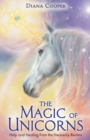 The Magic of Unicorns : Help and Healing from the Heavenly Realms